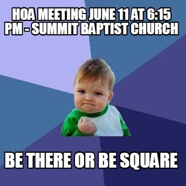 hoa-meeting-june-11-at-615-pm-summit-baptist-church-be-there-or-be-square