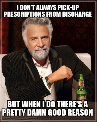 i-dont-always-pick-up-prescriptions-from-discharge-but-when-i-do-theres-a-pretty