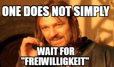 one-does-not-simply-wait-for-freiwilligkeit