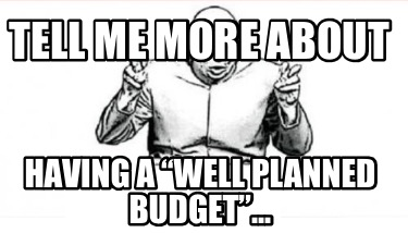tell-me-more-about-having-a-well-planned-budget