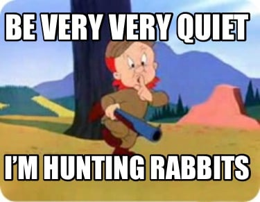 be-very-very-quiet-im-hunting-rabbits