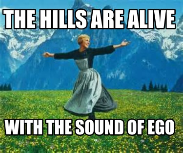 the-hills-are-alive-with-the-sound-of-ego