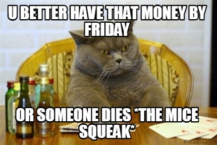u-better-have-that-money-by-friday-or-someone-dies-the-mice-squeak