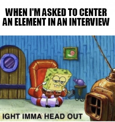 when-im-asked-to-center-an-element-in-an-interview