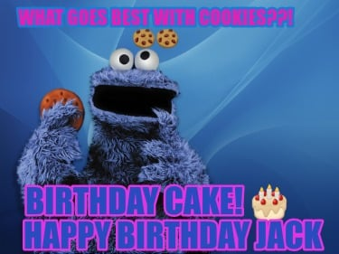 what-goes-best-with-cookies-birthday-cake-happy-birthday-jack