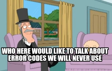 who-here-would-like-to-talk-about-error-codes-we-will-never-use