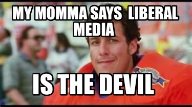 my-momma-says-liberal-media-is-the-devil
