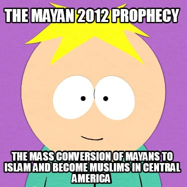 the-mayan-2012-prophecy-the-mass-conversion-of-mayans-to-islam-and-become-muslim4