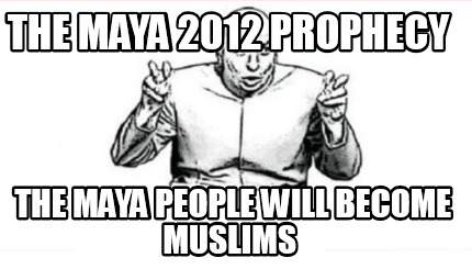 the-maya-2012-prophecy-the-maya-people-will-become-muslims
