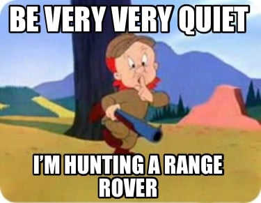be-very-very-quiet-im-hunting-a-range-rover