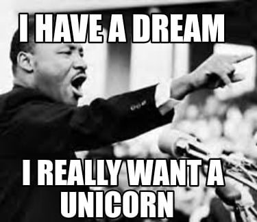 i-have-a-dream-i-really-want-a-unicorn