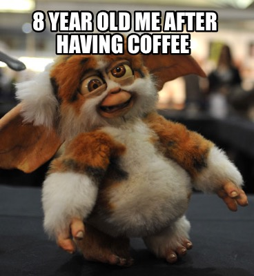 8-year-old-me-after-having-coffee
