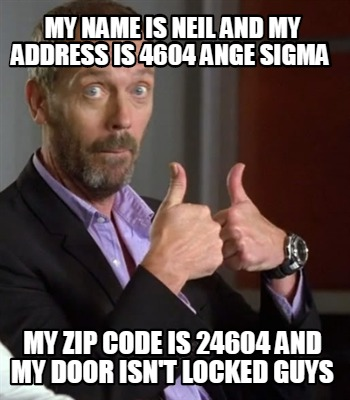 my-name-is-neil-and-my-address-is-4604-ange-sigma-my-zip-code-is-24604-and-my-do