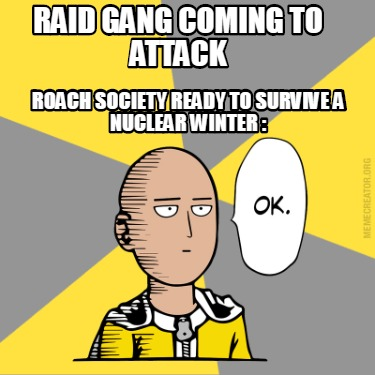 raid-gang-coming-to-attack-roach-society-ready-to-survive-a-nuclear-winter-