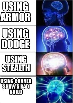 using-armor-using-dodge-using-stealth-using-conner-shaws-bad-build