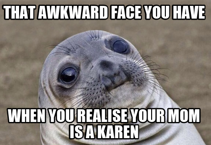 that-awkward-face-you-have-when-you-realise-your-mom-is-a-karen