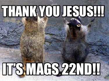 thank-you-jesus-its-mags-22nd
