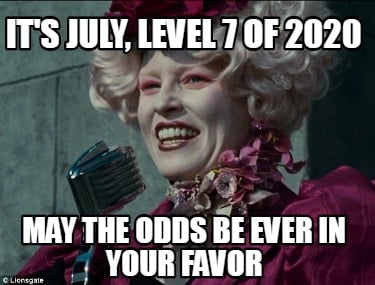 its-july-level-7-of-2020-may-the-odds-be-ever-in-your-favor