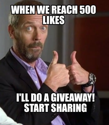 when-we-reach-500-likes-ill-do-a-giveaway-start-sharing