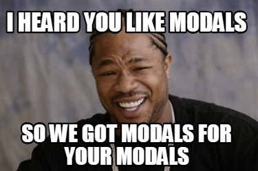 i-heard-you-like-modals-so-we-got-modals-for-your-modals
