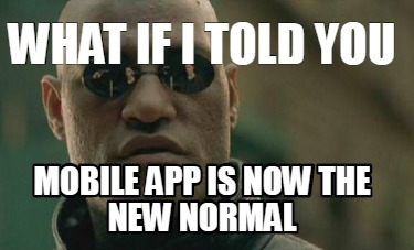 what-if-i-told-you-mobile-app-is-now-the-new-normal