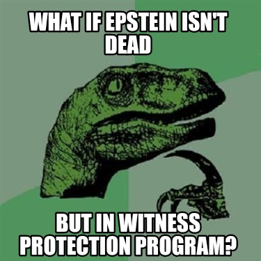 what-if-epstein-isnt-dead-but-in-witness-protection-program