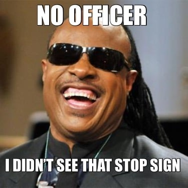 no-officer-i-didnt-see-that-stop-sign