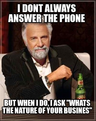 i-dont-always-answer-the-phone-but-when-i-do-i-ask-whats-the-nature-of-your-busi