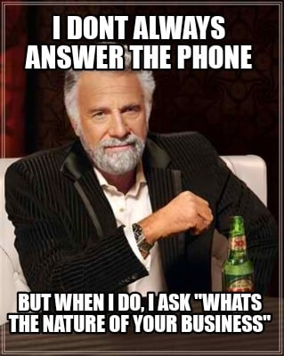 i-dont-always-answer-the-phone-but-when-i-do-i-ask-whats-the-nature-of-your-busi2