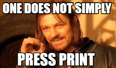 one-does-not-simply-press-print