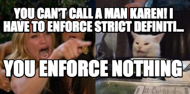 you-cant-call-a-man-karen-i-have-to-enforce-strict-definiti...-you-enforce-nothi