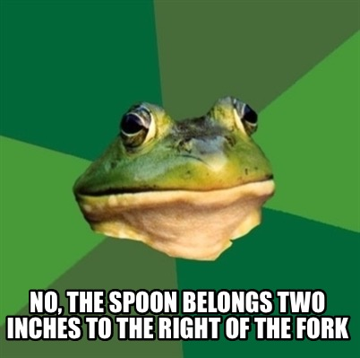 no-the-spoon-belongs-two-inches-to-the-right-of-the-fork