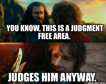 you-know-this-is-a-judgment-free-area.-judges-him-anyway
