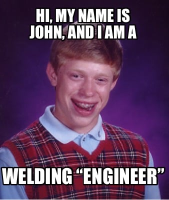 hi-my-name-is-john-and-i-am-a-welding-engineer