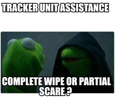 tracker-unit-assistance-complete-wipe-or-partial-scare-