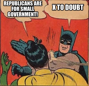 republicans-are-for-small-government-x-to-doubt
