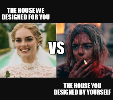 the-house-we-designed-for-you-the-house-you-designed-by-yourself-vs