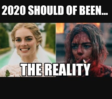 Meme Creator - Funny 2020 should of been... The reality Meme ...