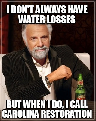 i-dont-always-have-water-losses-but-when-i-do-i-call-carolina-restoration