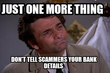 just-one-more-thing-dont-tell-scammers-your-bank-details