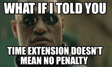 what-if-i-told-you-time-extension-doesnt-mean-no-penalty
