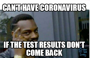 cant-have-coronavirus-if-the-test-results-dont-come-back