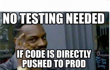 no-testing-needed-if-code-is-directly-pushed-to-prod