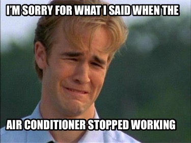 im-sorry-for-what-i-said-when-the-air-conditioner-stopped-working