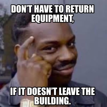 dont-have-to-return-equipment-if-it-doesnt-leave-the-building
