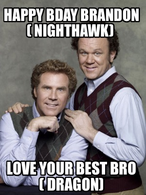 happy-bday-brandon-nighthawk-love-your-best-bro-dragon