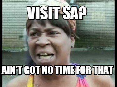visit-sa-aint-got-no-time-for-that