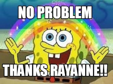no-problem-thanks-rayanne