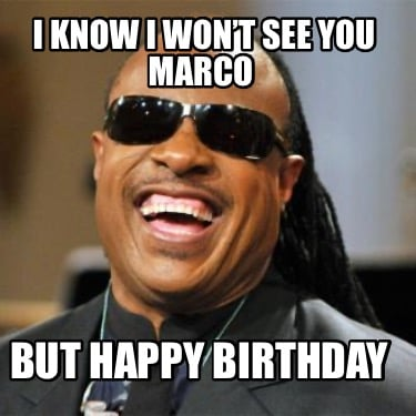 i-know-i-wont-see-you-marco-but-happy-birthday