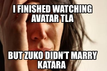 i-finished-watching-avatar-tla-but-zuko-didnt-marry-katara